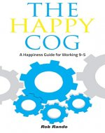 The Happy Cog: A Happiness Guide for Working 9-5 (Carreer Advice, Advancement, and Joy) - Book Cover