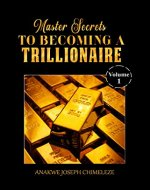 Master Secrets to becoming a trillionaire (Volume 1) - Book Cover