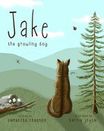 Jake the Growling Dog: A Children's Book about the Power of Kindness, Celebrating Diversity, and Friendship - Book Cover