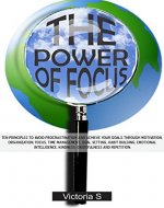 The Power of Focus: Ten Principles to Avoid Procrastination and Achieve Your Goals (Motivation, Organization, Focus, Time Management, Goal Setting, Habit ... Intelligence, Kindness, Gratefulness ) - Book Cover