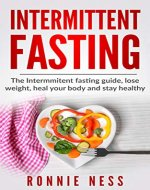 Intermittent Fasting: A Guide to Lose Weight and Design a Healthy Life Your Way! (Heal Your Body, Weight Loss, Fat Burn, Healthy Lifestyle, Intermittent Fasting Guide, Healthy Living) - Book Cover
