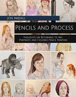 Pencils and Process: Thoughts on Returning to Art, Portraits, and Colored Pencil Painting - Book Cover