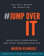 Jump Over It: Build Self Confidence and Stop Procrastinating - Book Cover
