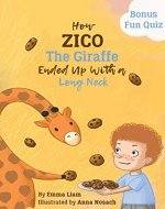 How Zico The Giraffe Ended Up With a Long Neck: Bedtime Story Picture Book (Ages 3-7).  Teach your kids to accept yourself and others as they are. - Book Cover