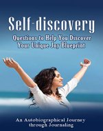 Self Discovery: Questions to Help You Discover Your Unique Joy Blueprint: An Autobiographical Journey through Journaling (Self discovery, self discovery ... journal, questions, self exploration, joy) - Book Cover