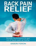 Back Pain Relief: 10 Simple Techniques To Get Rid Of Back Pain At Home (back pain healing, back pain exercises,  back pain yoga) - Book Cover