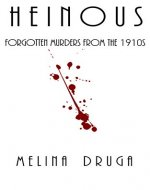 Heinous: Forgotten Murders From the 1910s - Book Cover