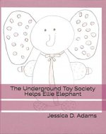 The Underground Toy Society Helps Ellie Elephant - Book Cover