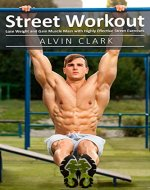 Street Workout: Lose Weight and Gain Muscle Mass with Highly Effective Street Exercises (street workout,street parking workout,city street workout) (1) - Book Cover