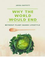 Why the World would end without Plant-Based Diet - Book Cover