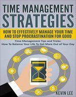 Time Management Strategies: How To Effectively Manage Your Time And Stop Procrastination For Good: Time Management Tips and Tricks: Balance Your Life To ... Day (Time Management Series Book 1) - Book Cover