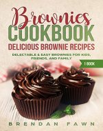 Brownies Cookbook: Delicious Brownie Recipes: Delectable & Easy Brownies for Kids, Friends, and Family (Homemade Brownies Book 1) - Book Cover