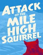 Attack of the Mile High Squirrel - Book Cover
