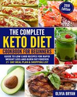 The Complete Keto Diet Cookbook for Beginners: 80 Easy to Make Ketogenic Diet Recipes, Keto Meal Plan & Shopping List (2019 Edition) - Book Cover