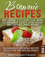 Brownie Recipes: Brownie Cookbook with Extremely Tasty and Easy Brownies and Bars: Homemade Brownie Recipe Book for the Whole Family (Homemade Brownies 3) - Book Cover