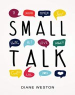 Small Talk: How to Start a Conversation, Truly Connect with Others and Make a Killer First Impression - Book Cover