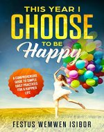 This Year I Choose to Be Happy: 365 tips and reminders for 365 happy days - Book Cover
