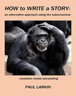 How to Write a Story: an alternative approach using the subconscious - Book Cover