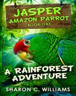 A Rainforest Adventure (Jasper - Amazon Parrot Book 1) - Book Cover
