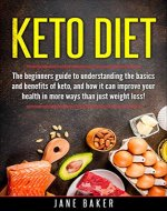 Keto Diet: The beginners guide to understanding the basics and benefits of keto, and how it can improve your health in more ways than just weight loss! ... Health, Fitness, Ketogenic, Beginners,) - Book Cover