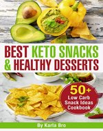 Best Keto Snacks and Healthy Desserts: 50+ Low Carb Snack Ideas Cookbook - Book Cover