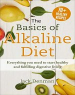 Alkaline diet: The Basics Of Alkaline Diet: Everything You Need to Start Healthy and Fulfilling Digestive Living - Book Cover
