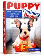 PUPPY TRAINING BOOKS: HOW TO CHOOSE AND TRAIN YOUR DOG
