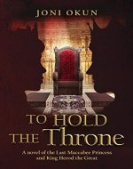 To Hold the Throne: A Novel of the Last Maccabee Princess and King Herod the Great - Book Cover