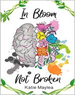 In Bloom Not Broken: A Journey Through Mental Illness - Book Cover