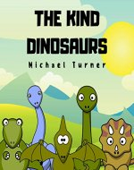 The Kind Dinosaurs: A Children's Book About Kindness - Book Cover
