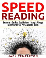 Speed Reading: Become A Genius, Double Your Salary & Always Be The Smartest Person In The Room (Improve Memory, Learn Faster, Speed Reading for Beginners) - Book Cover