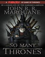So Many Thrones: A Parody of A Game of Thrones (A Franchise of Ice and Fire Book 1) - Book Cover