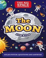 THE MOON: The Big Space Encyclopedia for Kids. Solar System: Questions and Answers (Solar System for Kids Book 1) - Book Cover