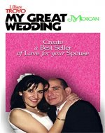 ROMANCE: MY GREAT MEXICAN WEDDING: Create a Great Book of Love for your Spouse and make her happy for a lifetime! (Romance, Wedding, Marriage, Bride, Groom, Love) - Book Cover