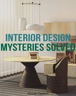 Interior Design Mysteries Solved: How it's done, what it takes and the knowledge behind great interior design. - Book Cover