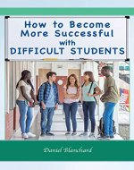 How to Become More Successful with DIFFICULT STUDENTS - Book Cover