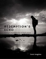 Redemption's Echo: Living in the Reflection of God's Grace - Book Cover