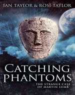Catching Phantoms: The Strange Case Of Martin Lumb - Book Cover