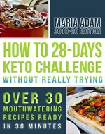 how to 28 day keto challenge without really trying: over 30 mouthwatering recipes ready in 30 minutes - Book Cover