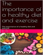 The importance of a healthy diet and exercise: The importance of a healthy diet and exercise - Book Cover