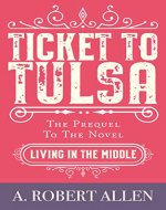 Ticket to Tulsa: Prequel to Living in the Middle - Book Cover
