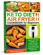 KETO DIET AIR FRYER Cookbook for Beginners: Quick and Easy Healthy Air Fryer Recipes for Every Day -  Low Carb Keto Diet Recipes for Beginners (ketogenic, low carb, high fats foods,keto recipebook) - Book Cover