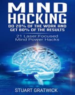 Mind Hacking: Do 20% of the work and get 80% of the results.  21 Laser Focused Mind Power Hacks (Rewire, Habits, Potential, Unlock, Tricks) - Book Cover