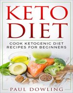 Keto Diet: Cook Ketogenic Diet Recipes for Beginners (Cookbook, Weight loss, Nutrition, Health) - Book Cover