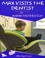 Max Visits the Dentist: A Short Story about One Healthy Habit - Book Cover