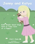 Kids' Books about Dogs: Jenny and Katya. How to Take Care of a Puppy? - Book Cover
