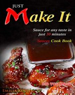 Just Make It: Sauce for any taste in just 30 minutes - Book Cover