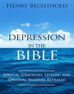 Depression in the Bible: The Biblical Strategies, Lessons and Spiritual Warfare Revealed - Book Cover
