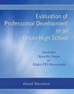 Evaluation of Professional Development in an Urban High School: Includes Specific Steps to Make PD Successful - Book Cover