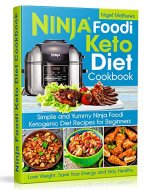 Ninja Foodi Keto Diet Cookbook: Simple and Yummy Ninja Foodi Ketogenic Diet Recipes for Beginners: Lose Weight, Save Your Energy and Stay Healthy - Book Cover